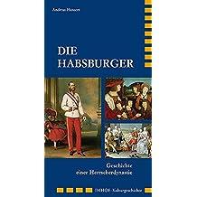 DIE HABSBURGER: Geschichte einer Herrscherdynastie (Imhof Kulturgeschichte)