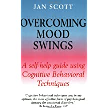 Overcoming Mood Swings: A Self-Help Guide Using Cognitive Behavioral Techniques