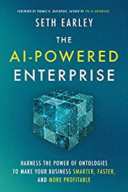 The AI-Powered Enterprise: Harness the Power of Ontologies to Make Your Business Smarter, Faster and More Prof