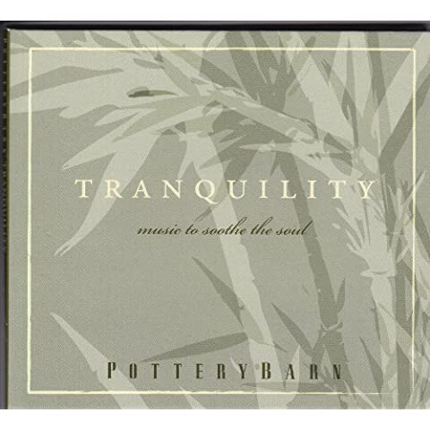 Tranquility: Music to Soothe the Soul (Pottery Barn) by Various Artists (2007-05-04)