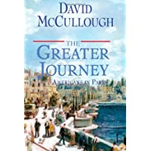 The Greater Journey: Americans in Paris by David McCullough (2011-05-24)