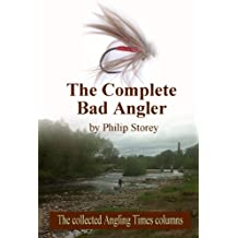The Complete Bad Angler: The collected Bad Angler columns as they appeared, more or less, in The Angling Times, along with one or two that didn't make the cut (English Edition)