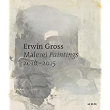 Erwin Gross: Malerei / Paintings 2010-2015