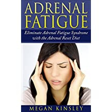 Adrenal Fatigue: Eliminate Adrenal Fatigue Syndrome- Gain Energy, Health and Vitality in Your Life without Adrenal Fatigue (English Edition)
