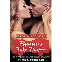 Fireman's Fake Fiancée: An Older Man Younger Woman Romance (A Man Who Knows What He Wants Book 26) (English Edition)