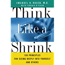 Think Like a Shrink: 100 Principles for Seeing Deeply into Yourself and Others