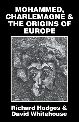 Mohammed, Charlemagne, and the Origins of Europe: Archaeology and the Pirenne Thesis by Richard Hodges (1983-10-31)
