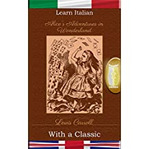 Learn Italian with a Classic: Alice's Adventures in Wonderland - Parallel Edition [IT-EN] (Italian Edition)