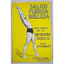 SALUD, FUERZA, BELLEZA: POR MEDIO DE LA GIMNASIA SUECA.