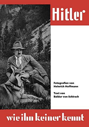 Hitler wie ihn keiner kennt: 100 Bild-Dokumente aus dem Leben des Führers