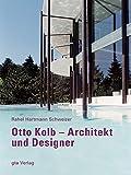 Otto Kolb: Architekt und Designer (Dokumente zur modernen Schweizer Architektur)