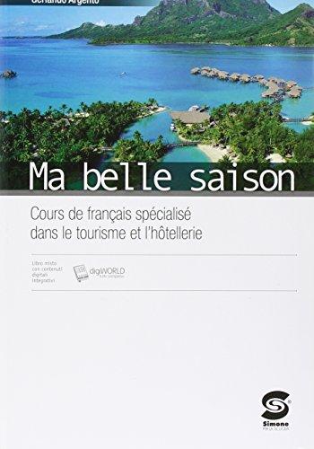 Ma belle saison. Cours de francais spécialisé dans le tourisme et l'hotellerie. Con e-book. Con espansione online. Per le Scuole superiori