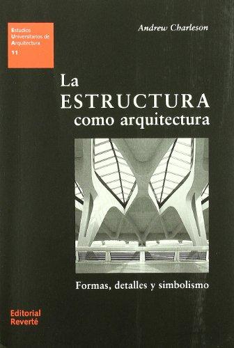 La estructura como arquitectura (EUA11): Formas, detalles y simbolismo (Estudios Universitarios de Arquitectura)