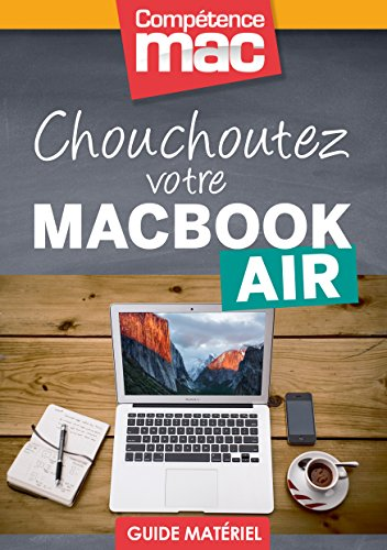 Chouchoutez votre MacBook Air (Les guides pratiques de Compétence Mac) par Audrey Couleau