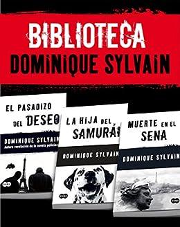 Biblioteca Dominique Sylvain (Pack 3 ebooks): El pasadizo del Deseo + La hija del samurái + Muerte en el Sena de [Sylvain, Dominique]