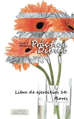 Práctica Dibujo - Libro de ejercicios 14: Flores: Volume 14 por York P. Herpers