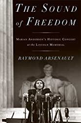 The Sound of Freedom: Marian Anderson, the Lincoln Memorial, and the Concert That Awakened America by Raymond Arsenault (2009-03-31)