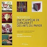 Nouvelle encyclopédie de l'origami et des arts du papier. Guide complet et illustré des techniques traditionnelles et contemporaines.