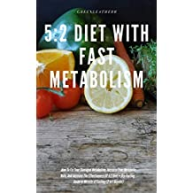 5:2 Diet With Fast Metabolism How To Fix Your Damaged Metabolism, Increase Your Metabolic Rate, And Increase The Effectiveness Of 5:2 Diet + Dry Fasting : Guide to Miracle of Fasting (English Edition)