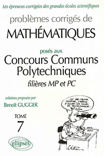 Problèmes corrigés de Mathématiques posé aux Concours Communs Polytechniques 1995-1997, tome 7 : MP-PC