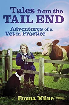 Tales from the Tail End: Adventures of a Vet in Practice (English Edition) par [Milne, Emma]
