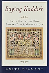 Saying Kaddish: How to Comfort the Dying, Bury the Dead, and Mourn As a Jew by Anita Diamant (1998-11-03)