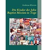 { DIE KINDER DER JOHN BAPTIST MISSION IN TOGO (GERMAN) } By Klamm, Andreas ( Author ) [ Aug - 2008 ] [ Paperback ]