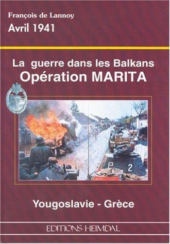La guerre dans les Balkans: Opération Marita par Francois De Lannoy