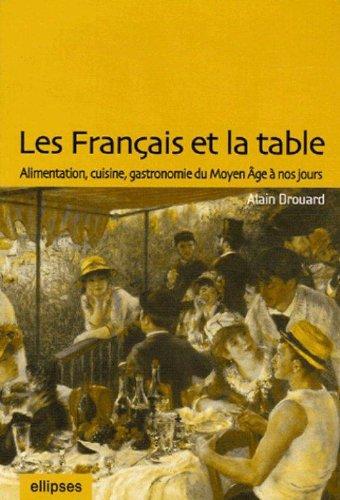 Les Français et la table : Alimentation, cuisine, gastronomie du Moyen Age à nos jours