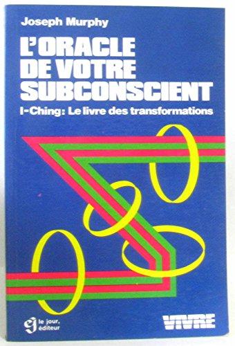 L'Oracle de votre subconscient : I-Ching, Le Livre des transformations