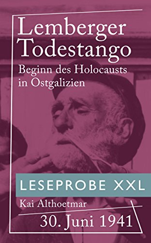 Lemberger Todestango: 30. Juni 1941. Beginn des Holocausts in Ostgalizien (Leseprobe XXL)