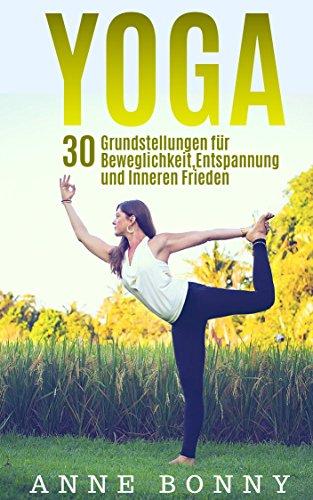 Yoga: 30 Grundstellungen für Beweglichkeit, Entspannung und ...
