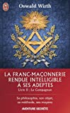 La franc-maçonnerie rendue intelligible à ses adeptes - Sa philosophie, son objet, sa méthode, ses moyens. Livre 2 : Le compagnon