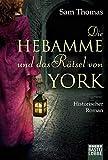 Die Hebamme und das Rätsel von York: Historischer Roman