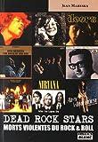 DEAD ROCK STARS Morts violentes du rock'n'roll