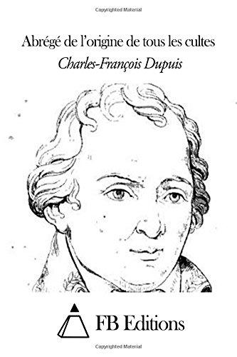 Abrégé de l'origine de tous les cultes par Charles-François Dupuis