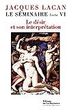 Le Séminaire, livre VI. Le désir...