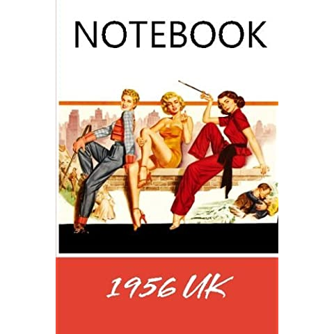 1956 UK Notebook: Super themed notebook which includes information from 1956 - Ideal for notes, memos, journal, notepad, diary, travel or as a great retro gift! by Andy Jackson