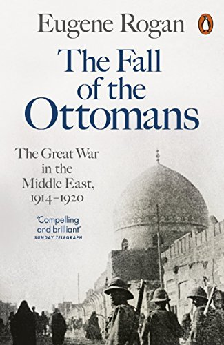 The Fall of the Ottomans: The Great War in the Middle East, 1914-1920 by Eugene Rogan (2016-01-28)