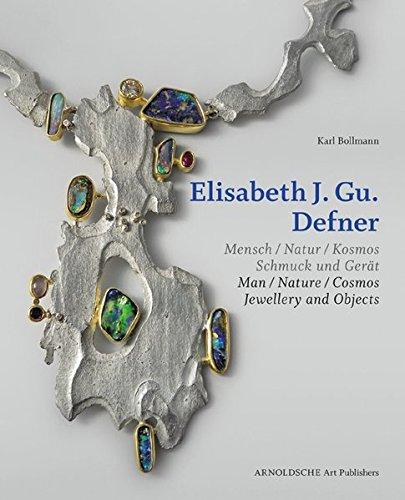 Elisabeth J. Gu. Defner: Mensch - Natur - Kosmos. Schmuck und Gerät