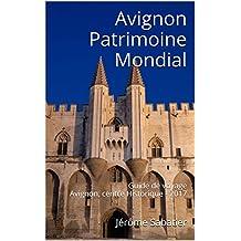 Avignon Patrimoine Mondial: Guide de voyage Avignon, centre Historique - 2017