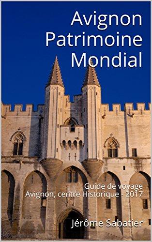 Couverture du livre Avignon Patrimoine Mondial: Guide de voyage Avignon, centre Historique - 2017