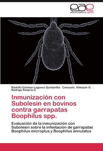 Inmunizacion Con Subolesin En Bovinos Contra Garrapatas Boophilus Spp. por Rodolfo Esteban Lagunes Quintanilla