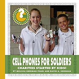 Descargar Cell Phones for Soldiers: Charities Started by Kids! (Community Connections: How Do They Help?) Epub