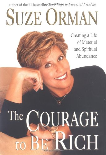 The Courage to be Rich: Creating a Life of Spiritual and Material Abundance