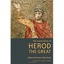The Many Faces of Herod the Great by Adam Kolman Marshak (2015-07-30)