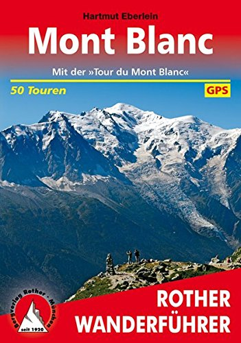 Preisvergleich Produktbild Mont Blanc: Mit der Tour du Mont Blanc. 50 Touren. Mit GPS-Daten (Rother Wanderführer)