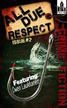 All Due Respect Issue #2 by [Laukkanen, Owen, Siddall, David, DeWildt, CS, Beetner, Eric, Rubas, Joseph, Sweeny, Liam, Adlerberg, Scott]