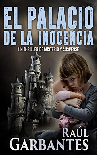 El Palacio de la Inocencia: Un thriller de misterio y suspense por Raúl Garbantes