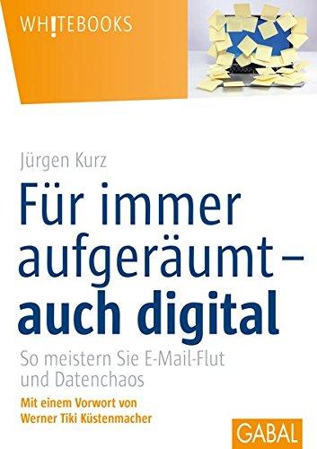 Für immer aufgeräumt– auch digital: So meistern Sie E-Mail-Flutund Datenchaos (Whitebooks)
